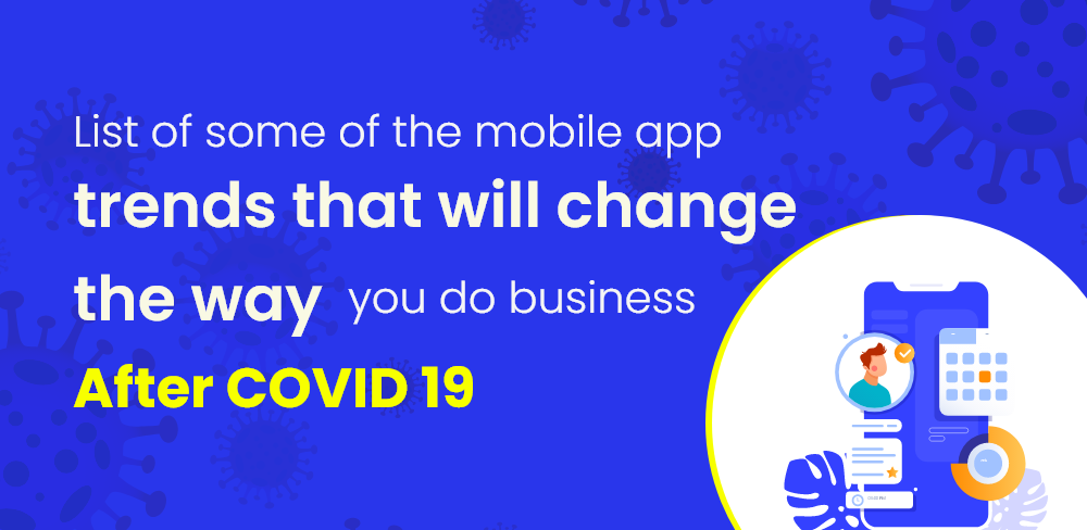 List Of Some Of The Mobile App Trends That Will Change The Way You Do Business After COVID-19