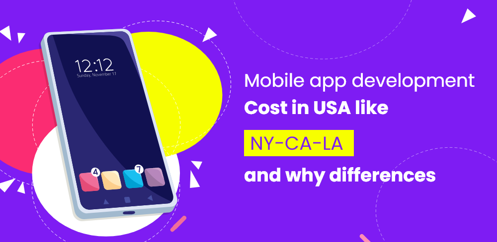 Mobile App Development Cost In The USA In Cities Like NY, CA, And LA, And Why The Differences?