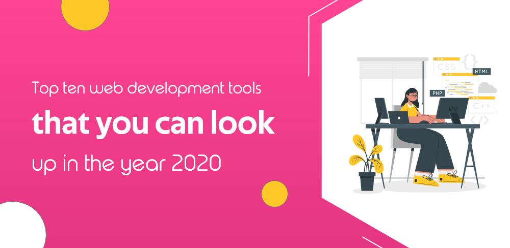 Top Ten Web Development Tools That You Can Look Up In The Year 2020