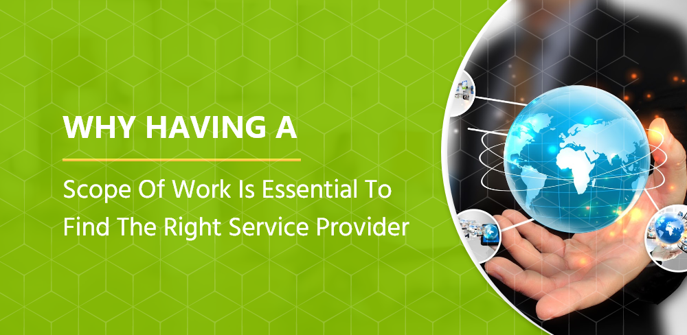 Why Having A Scope Of Work Is Essential To Find The Right Service Provider