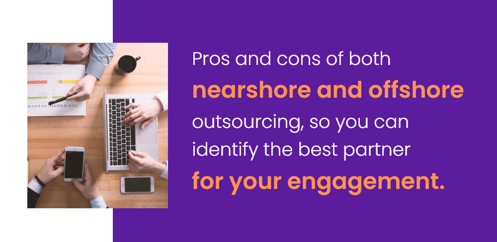 Pros And Cons Of Nearshore And Offshore Outsourcing- How To Identify The Best Partner For Your Engagement
