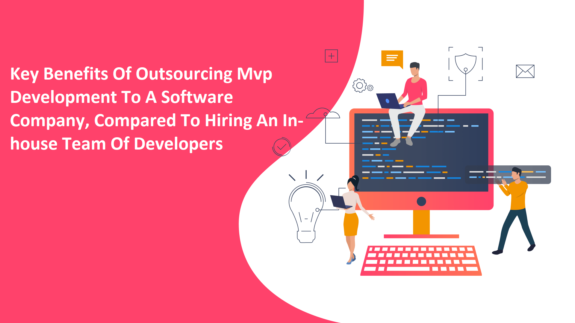 Key Benefits Of Outsourcing Mvp Development To A Software Company, Compared To Hiring An In-house Team Of Developers